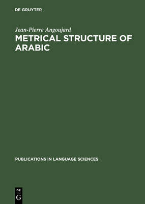 Metrical Structure of Arabic - Publications in Language Sciences 35 (Hardback)