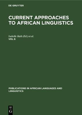 Current Approaches to African Linguistics. Vol 6 - Publications in African Languages and Linguistics (Hardback)