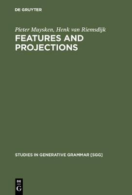 Features and Projections - Studies in Generative Grammar [SGG] 25 (Hardback)