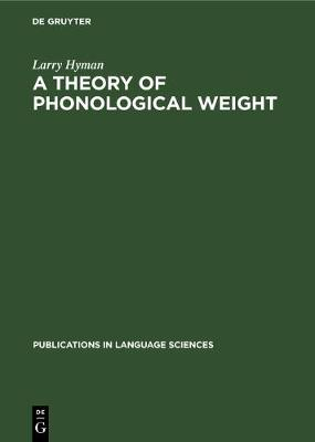A theory of phonological weight - Publications in Language Sciences (Hardback)