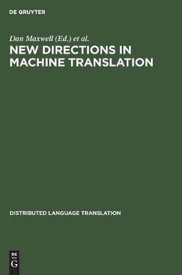 New Directions in Machine Translation: Conference Proceedings, Budapest, Hungary, August 18-19, 1988 - Distributed Language Translation (Hardback)