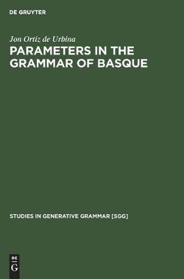 Parameters in the grammar of Basque: A GB approach to Basque syntax - Studies in Generative Grammar [SGG] (Hardback)