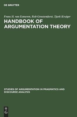 Handbook of Argumentation Theory: A Critical Survey of Classical Backgrounds and Modern Studies - Studies of Argumentation in Pragmatics and Discourse Analysis (Hardback)