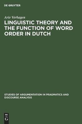 Linguistic Theory and the Function of Word Order in Dutch - Studies of Argumentation in Pragmatics and Discourse Analysis (Hardback)