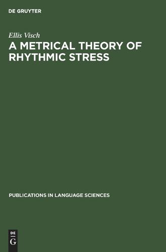 A Metrical Theory of Rhythmic Stress - Publications in Language Sciences (Hardback)