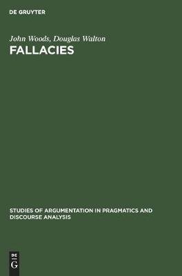 Fallacies: Selected Papers 1972-1982 - Studies of Argumentation in Pragmatics and Discourse Analysis (Hardback)