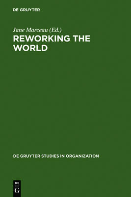 Reworking the World: Organisations, Technologies, and Cultures in Comparative Perspective - De Gruyter Studies in Organization (Hardback)