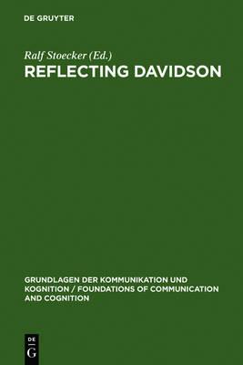 Reflecting Davidson: Donald Davidson Responding to an International Forum of Philosophers - Grundlagen der Kommunikation und Kognition/Foundations of Communication and Cognition (Hardback)