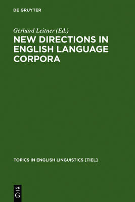 New Directions in English Language Corpora: Methodology, Results, Software Developments - Topics in English Linguistics [TiEL] 9 (Hardback)