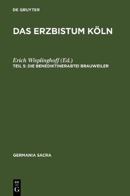 Das Erzbistum K ln: Die Benediktinerabtei Brauweiler - Germania Sacra, Neue Folge, 29 (Hardback)