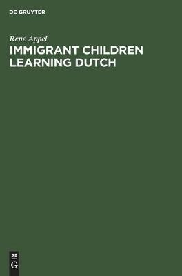 Immigrant Children Learning Dutch: Sociolinguistic and Psycholinguistic Aspects of Second-Language Acquisition (Hardback)