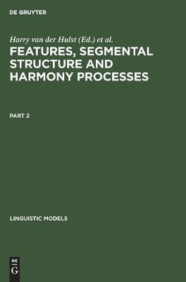 Features, Segmental Structure and Harmony Processes. Part 2 - Linguistic Models (Hardback)