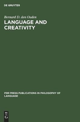 Language and Creativity: An Interdisciplinary Essay in Chomskyan Humanism - PdR Press Publications in Philosophy of Language (Hardback)