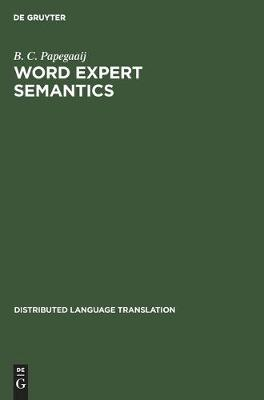 Word Expert Semantics: An Interlingual Knowledge-Based Approach - Distributed Language Translation (Hardback)