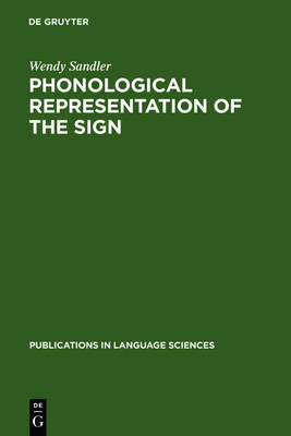 Phonological Representation of the Sign: Linearity and Nonlinearity in American Sign Language - Publications in Language Sciences 32 (Hardback)