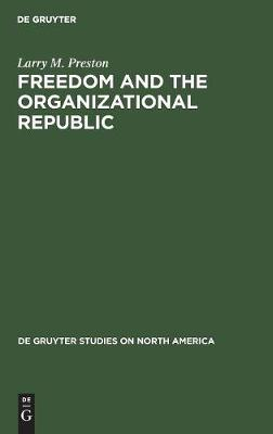 Freedom and the Organizational Republic - De Gruyter Studies on North America (Hardback)