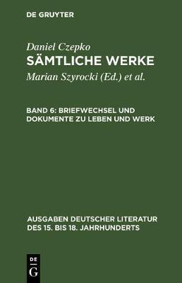 Briefwechsel Und Dokumente Zu Leben Und Werk - Ausgaben Deutscher Literatur Des 15. Bis 18. Jahrhunderts [146] (Hardback)