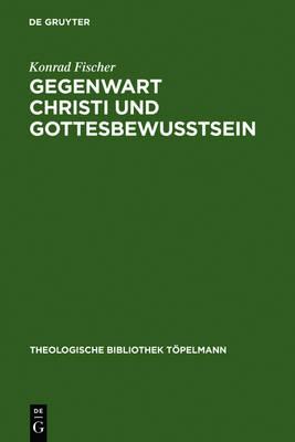 Gegenwart Christi Und Gottesbewu tsein: Drei Studien Zur Theologie Schleiermachers - Theologische Bibliothek Topelmann 55 (Hardback)