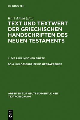 Kolosserbrief bis Hebraerbrief - Arbeiten zur Neutestamentlichen Textforschung 19 (Hardback)