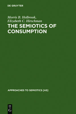 The Semiotics of Consumption: Interpreting Symbolic Consumer Behavior in Popular Culture and Works of Art - Approaches to Semiotics [AS] 110 (Hardback)