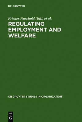 Regulating Employment and Welfare: Company and National Policies of Labour Force Participation at the End of Worklife in Industrial Countries - De Gruyter Studies in Organization 53 (Hardback)