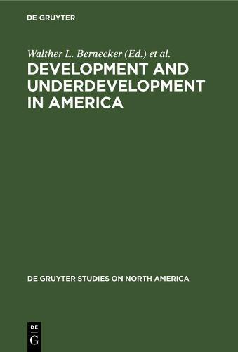 Development and Underdevelopment in America: Contrasts of Economic Growth in North and Latin America in Historical Perspective - De Gruyter Studies on North America 8 (Hardback)