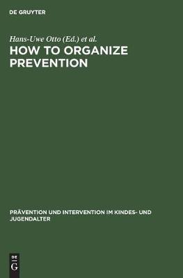 How to Organize Prevention: Political, Organizational, and Professional Challenges to Social Services - Pravention und Intervention im Kindes- und Jugendalter (Hardback)