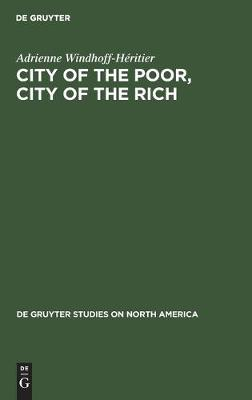 City of the Poor, City of the Rich: Politics and Policy in New York City - De Gruyter Studies on North America (Hardback)