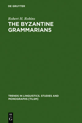 The Byzantine Grammarians: Their Place in History - Trends in Linguistics. Studies and Monographs [TiLSM] (Hardback)