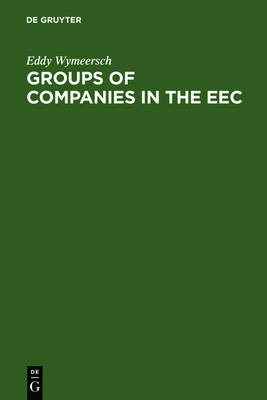 Groups of Companies in the EEC: A Survey Report to the European Commission on the Law relating to Corporate Groups in various Member States (Hardback)