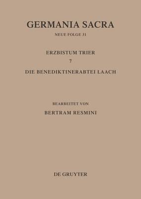 Germania Sacra, Bd 31, Das Erzbistum Trier 7. Die Benediktinerabtei Laach (Hardback)