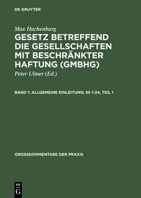 Gesetz betreffend die Gesellschaften mit beschrankter Haftung (GmbHG), Band 1, Allgemeine Einleitung; 1-34 - Grosskommentare Der Praxis (Hardback)