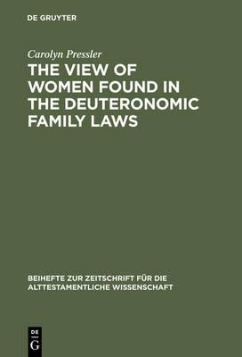 The View of Women Found in the Deuteronomic Family Laws - Beihefte zur Zeitschrift fur die Alttestamentliche Wissenschaft 216 (Hardback)