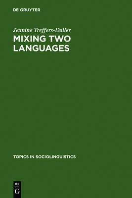 Mixing Two Languages: French-Dutch Contact in a Comparative Perspective - Topics in Sociolinguistics 9 (Hardback)
