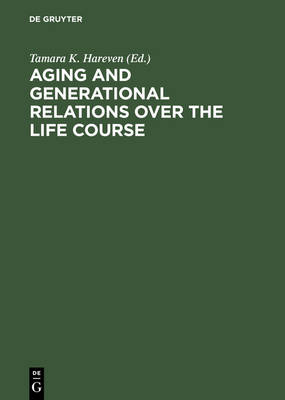 Aging and Generational Relations over the Life Course: A Historical and Cross-Cultural Perspective (Hardback)