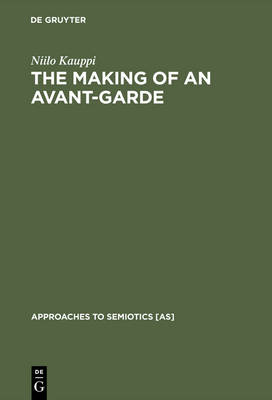 The Making of an Avant-Garde: Tel Quel - Approaches to Semiotics [AS] (Hardback)