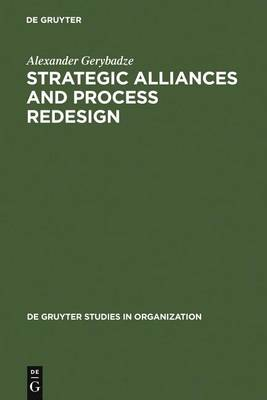 Strategic Alliances and Process Redesign: Effective Management and Restructuring of Cooperative Projects and Networks - De Gruyter Studies in Organization (Hardback)