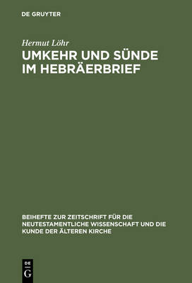 Umkehr Und S nde Im Hebr erbrief - Beihefte Zur Zeitschrift Fur Die Neutestamentliche Wissenschaft 73 (Hardback)