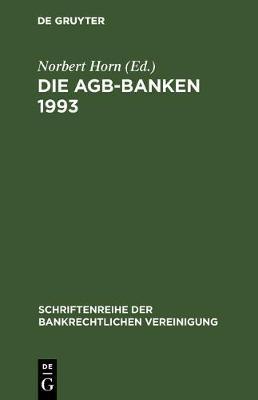 Die Agb-Banken 1993 - Schriftenreihe Der Bankrechtlichen Vereinigung 4 (Hardback)