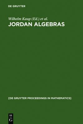 Jordan Algebras: Proceedings of the Conference held in Oberwolfach, Germany, August 9-15, 1992 - De Gruyter Proceedings in Mathematics (Hardback)
