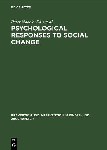 Psychological Responses to Social Change: Human Development in Changing Environments - Pravention und Intervention im Kindes- und Jugendalter 18 (Hardback)