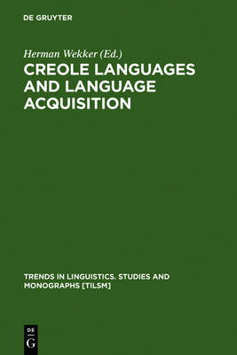 Creole Languages and Language Acquisition - Trends in Linguistics. Studies and Monographs [TiLSM] (Hardback)
