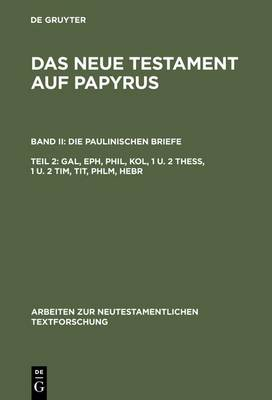 Das Neue Testament auf Papyrus, Teil 2, Gal, Eph, Phil, Kol, 1 u. 2 Thess, 1 u. 2 Tim, Tit, Phlm, Hebr (Hardback)