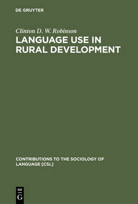 Language Use in Rural Development: An African Perspective - Contributions to the Sociology of Language [CSL] 70 (Hardback)