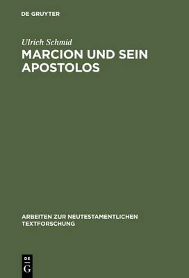 Marcion Und Sein Apostolos - Arbeiten Zur Neutestamentlichen Textforschung 25 (Hardback)