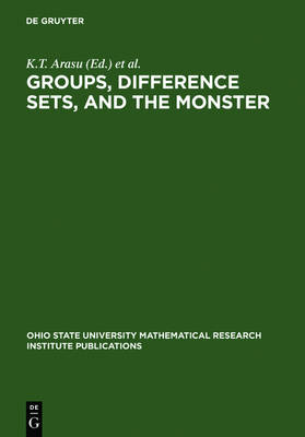 Groups, Difference Sets, and the Monster: Proceedings of a Special Research Quarter at The Ohio State University, Spring 1993 - Ohio State University Mathematical Research Institute Publications (Hardback)