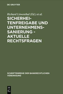 Sicherheitenfreigabe Und Unternehmenssanierung - Aktuelle Rechtsfragen - Schriftenreihe Der Bankrechtlichen Vereinigung 6 (Hardback)