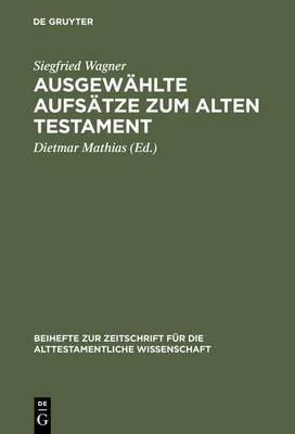 Ausgew hlte Aufs tze Zum Alten Testament - Beihefte Zur Zeitschrift F r die Alttestamentliche Wissensch 240 (Hardback)