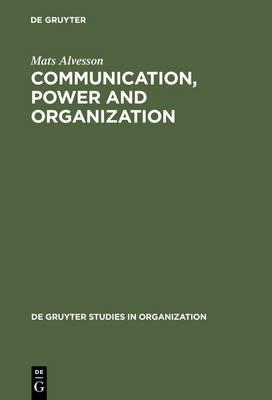 Communication, Power and Organization - De Gruyter Studies in Organization (Hardback)