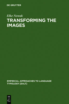 Transforming the Images: Ergativity and Transitivity in Inuktitut (Eskimo) - Empirical Approaches to Language Typology [EALT] (Hardback)